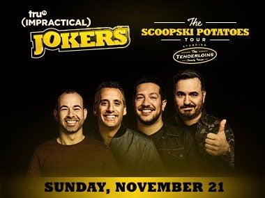"More Info fortru TV Impractical Jokers ""The Scoopski Potatoes Tour"" Starring the Tenderloins"